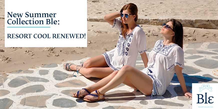 Η νέα καλοκαιρινή collection του Ble : Ανανεωμένο resort cool!