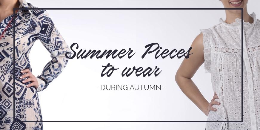 Τρία καλοκαιρινά κομμάτια για να φορέσετε κατά τη διάρκεια του φθινοπώρου!